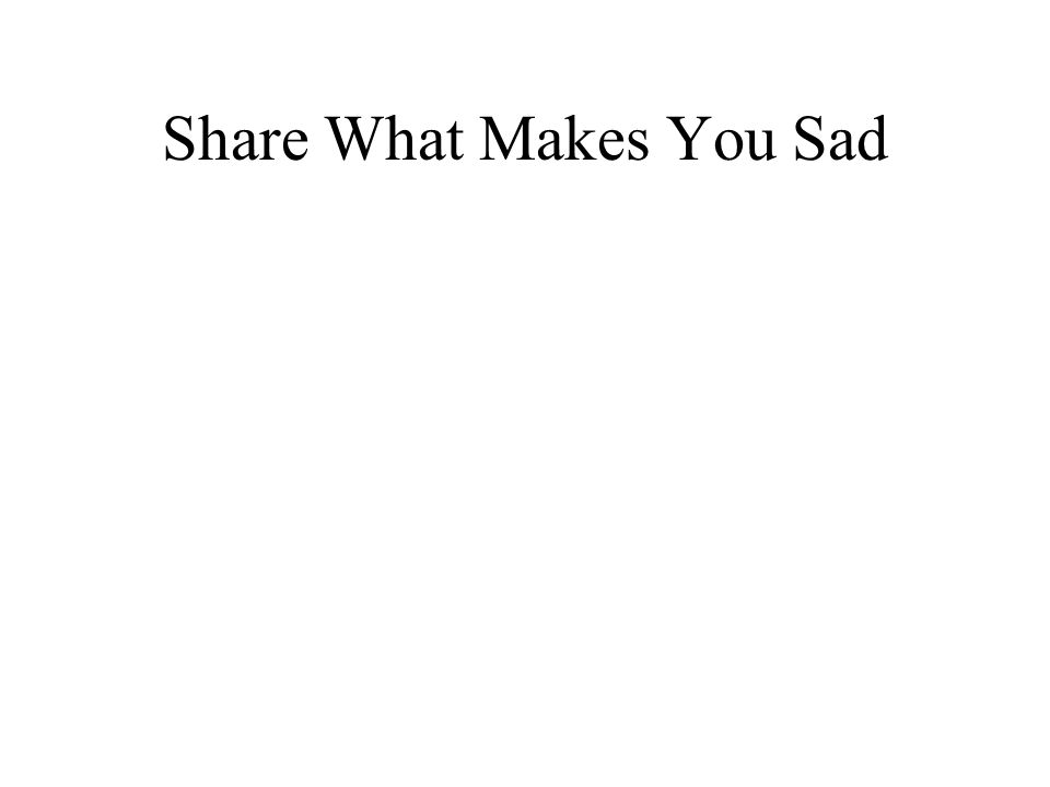 Share What Makes You Sad