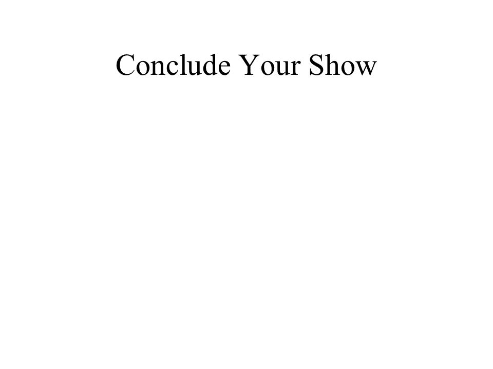 Conclude Your Show