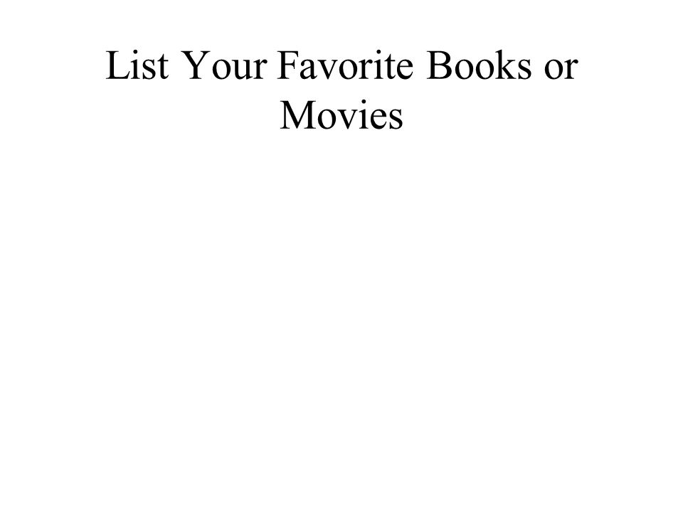 List Your Favorite Books or Movies