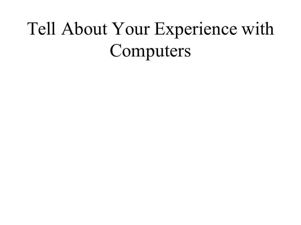 Tell About Your Experience with Computers