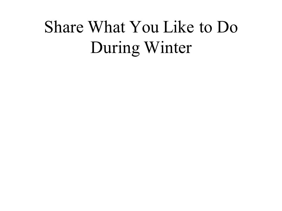 Share What You Like to Do During Winter