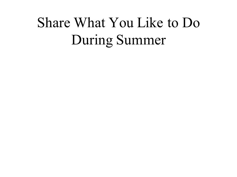 Share What You Like to Do During Summer