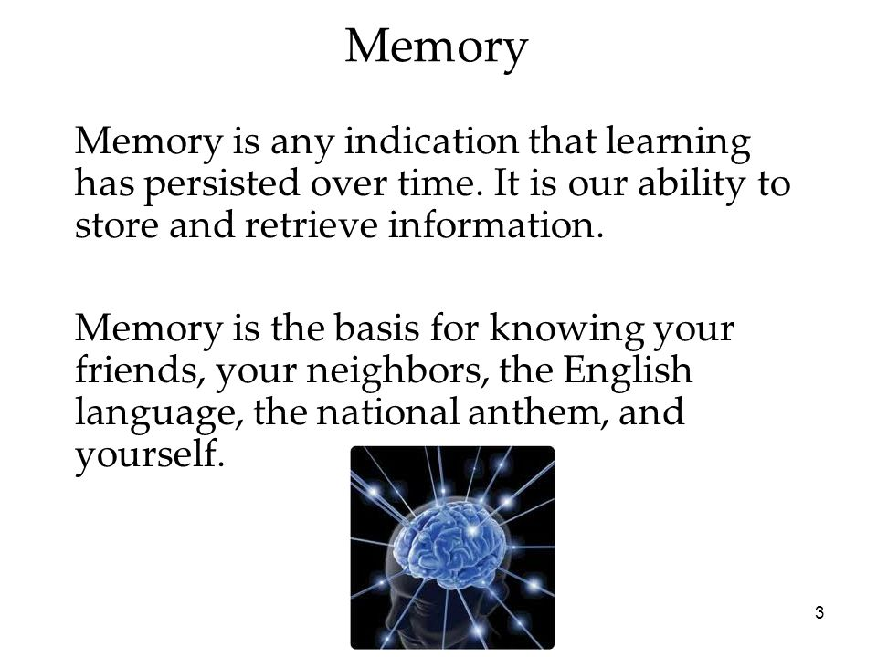 2 Memory Overview Encoding: Getting Information In  How We Encode  What We Encode Storage: Retaining Information  Sensory Memory  Working/Short-Te