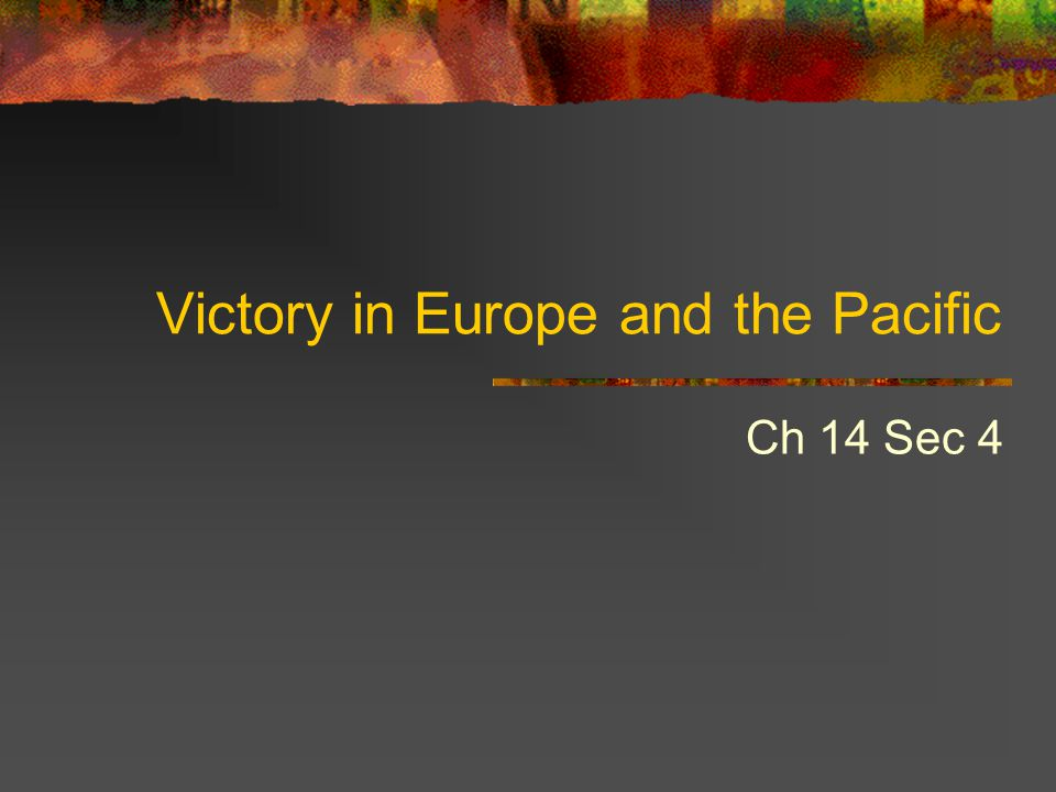 Victory in Europe and the Pacific Ch 14 Sec 4