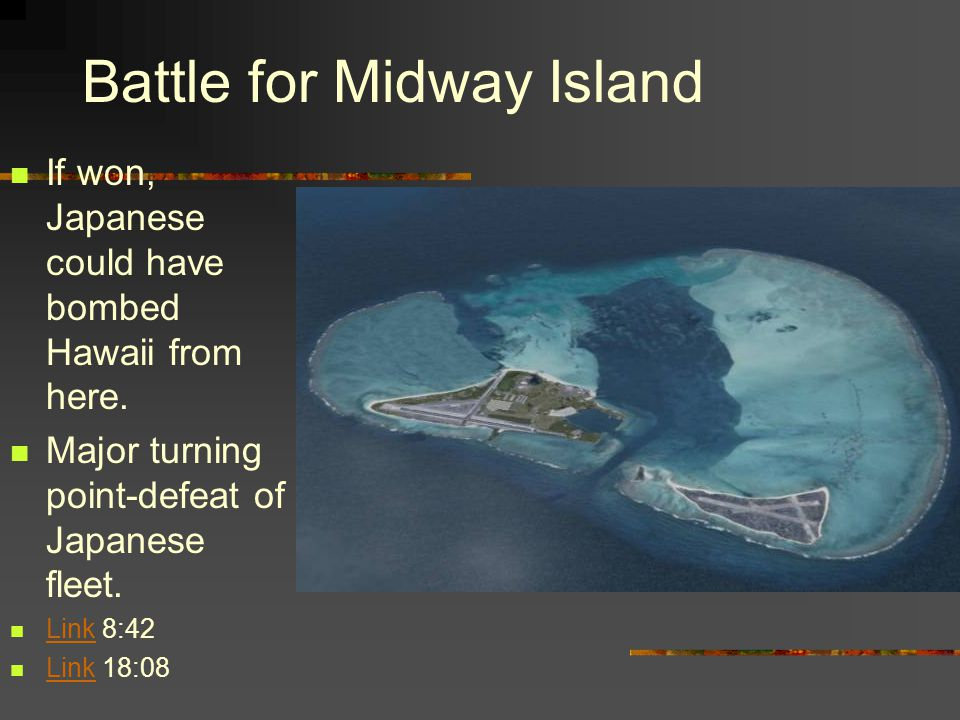 Battle for Midway Island If won, Japanese could have bombed Hawaii from here.
