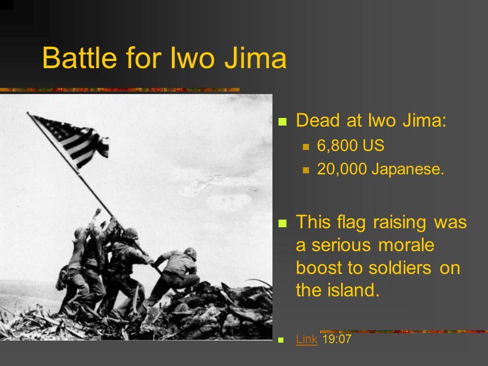 Battle for Iwo Jima Dead at Iwo Jima: 6,800 US 20,000 Japanese.