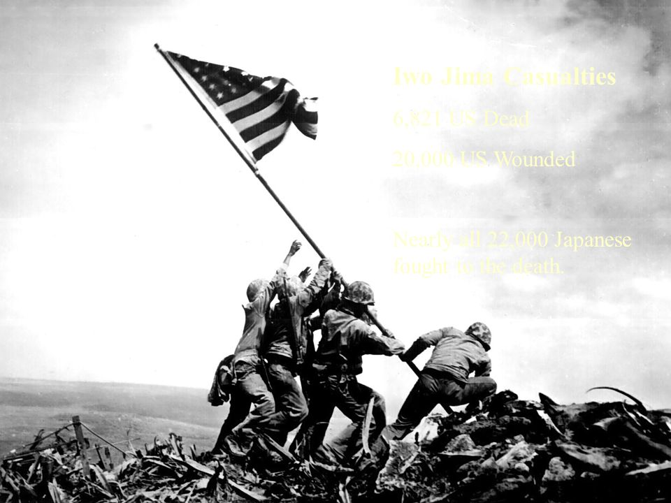 31 Iwo Jima Casualties 6,821 US Dead 20,000 US Wounded Nearly all 22,000 Japanese fought to the death.
