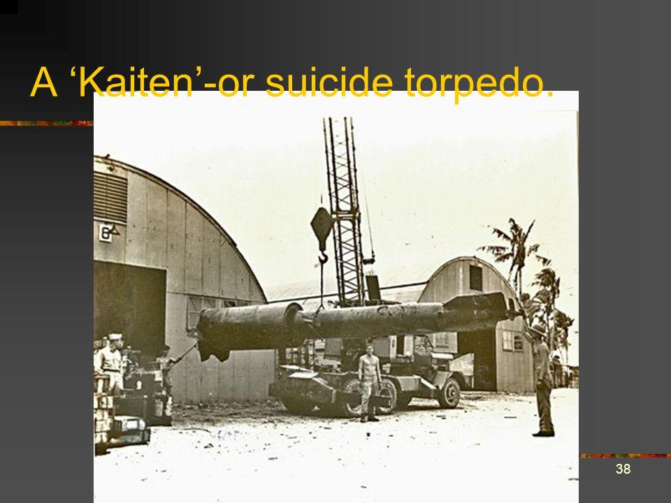 38 A 'Kaiten'-or suicide torpedo.