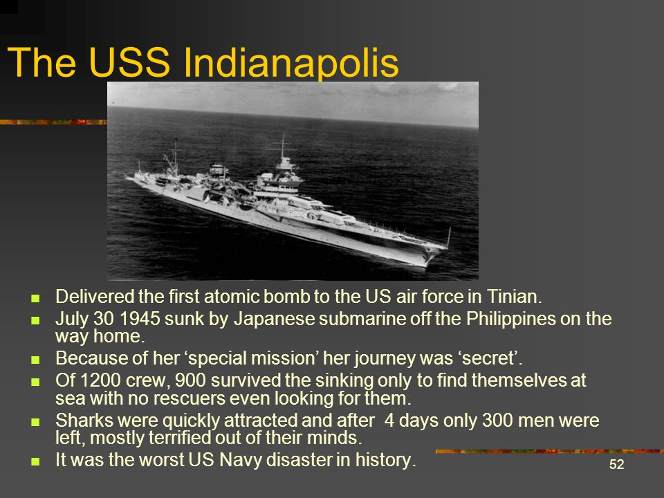 52 The USS Indianapolis Delivered the first atomic bomb to the US air force in Tinian.
