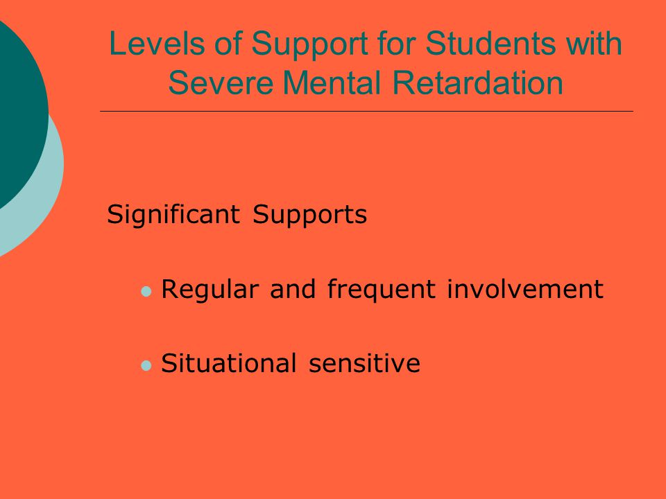  Pervasive Supports Consistent High intensity Across environments Levels of Support for Students with Profound Mental Retardation