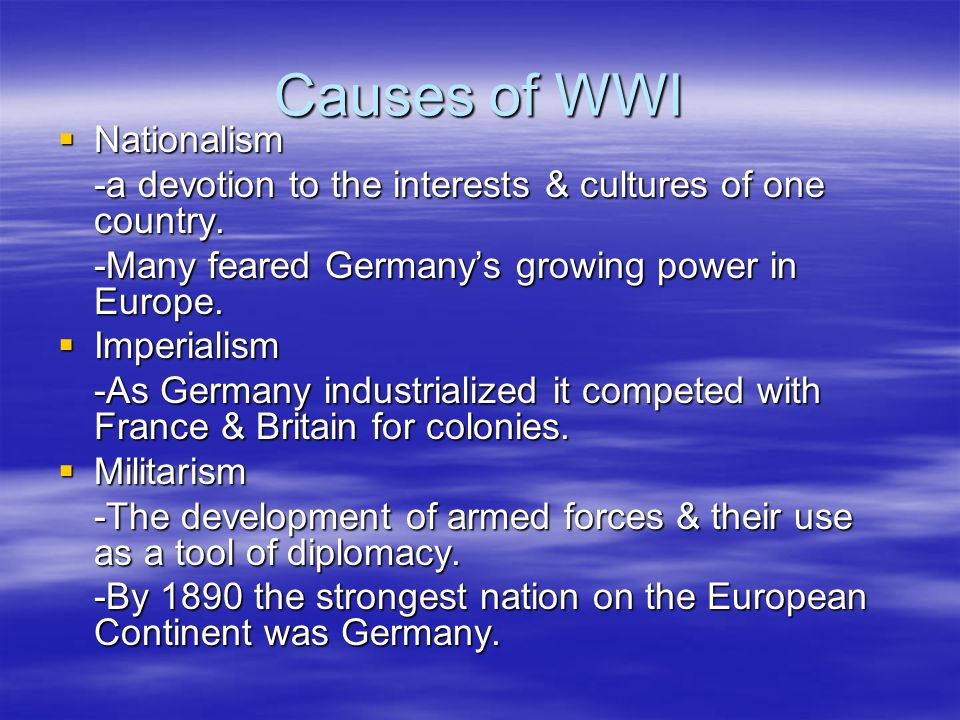Causes of WWI  Nationalism -a devotion to the interests & cultures of one country.