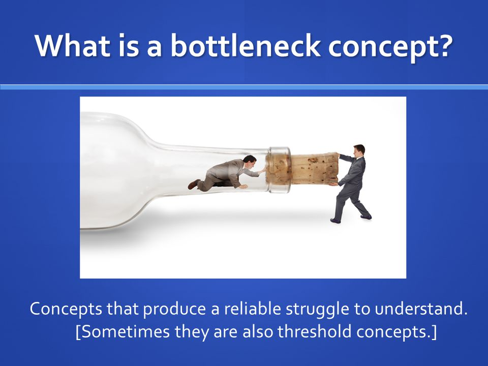 What is a bottleneck concept. Concepts that produce a reliable struggle to understand.