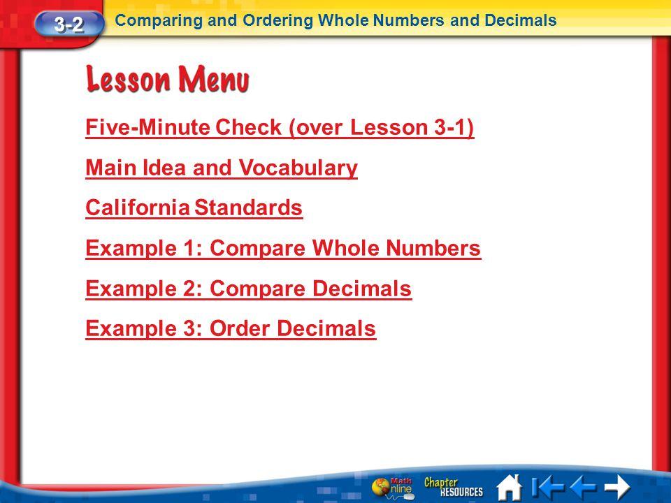 Lesson 2 Menu Five-Minute Check (over Lesson 3-1) Main Idea and Vocabulary California Standards Example 1: Compare Whole Numbers Example 2: Compare De