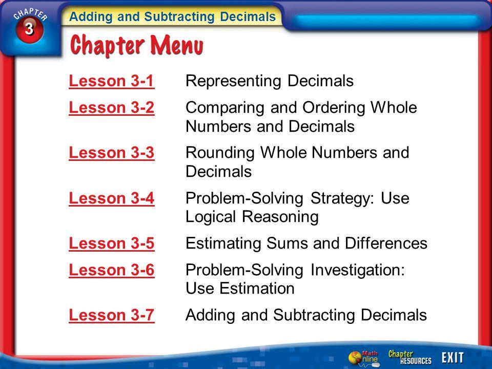 Chapter Menu Lesson 3-1Lesson 3-1Representing Decimals Lesson 3-2Lesson 3-2Comparing and Ordering Whole Numbers and Decimals Lesson 3-3Lesson 3-3Round