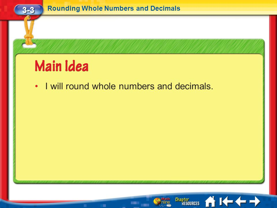3-3 Rounding Whole Numbers and Decimals Lesson 3 MI/Vocab I will round whole numbers and decimals.