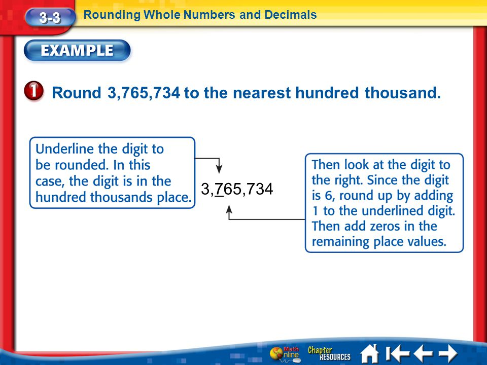 Lesson 3 Ex1 Round 3,765,734 to the nearest hundred thousand. 3-3 Rounding Whole Numbers and Decimals 3,765,734