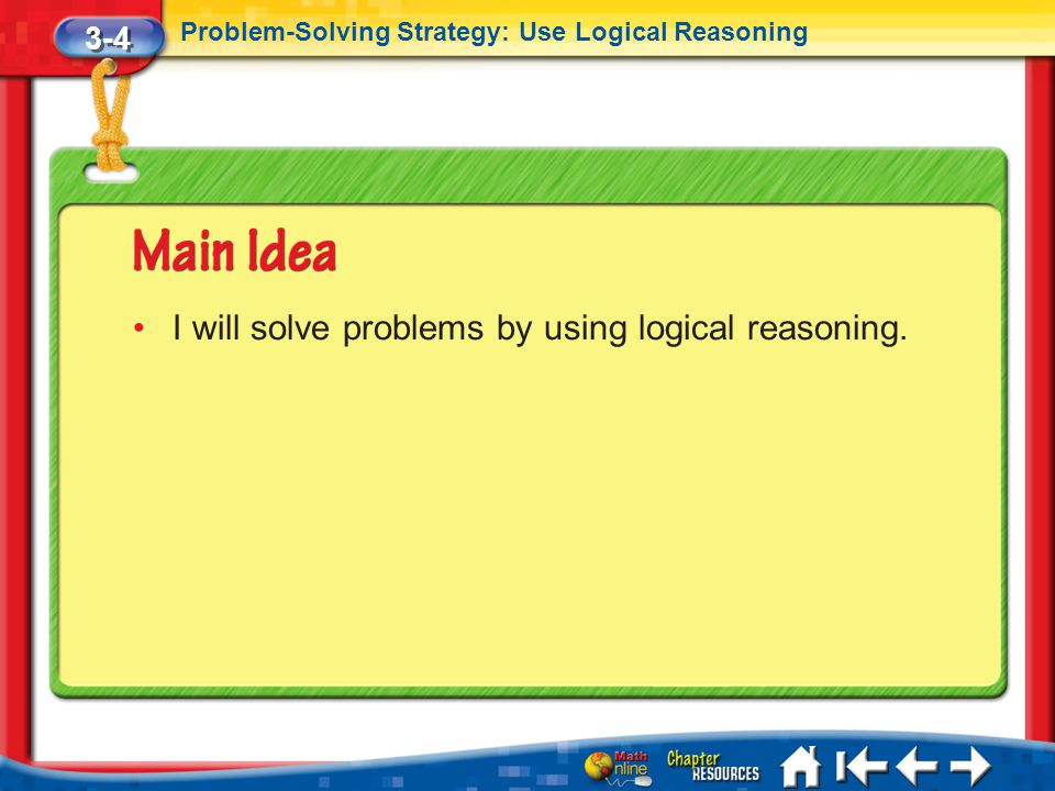 3-4 Problem-Solving Strategy: Use Logical Reasoning Lesson 4 MI/Vocab I will solve problems by using logical reasoning.