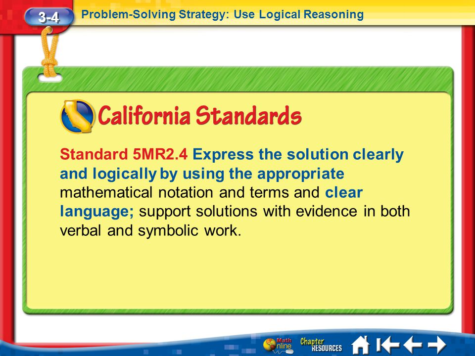 3-4 Problem-Solving Strategy: Use Logical Reasoning Lesson 4 Standard 1 Standard 5MR2.4 Express the solution clearly and logically by using the approp