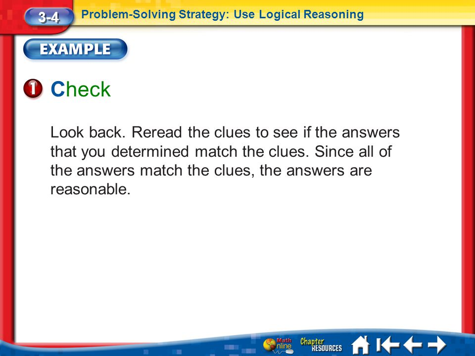 Lesson 4 Ex1 Check Look back. Reread the clues to see if the answers that you determined match the clues. Since all of the answers match the clues, th