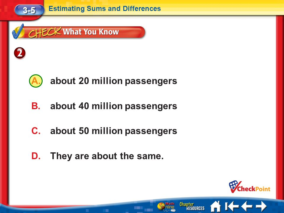 Lesson 5 CYP2 3-5 Estimating Sums and Differences A.about 20 million passengers B.about 40 million passengers C.about 50 million passengers D.They are