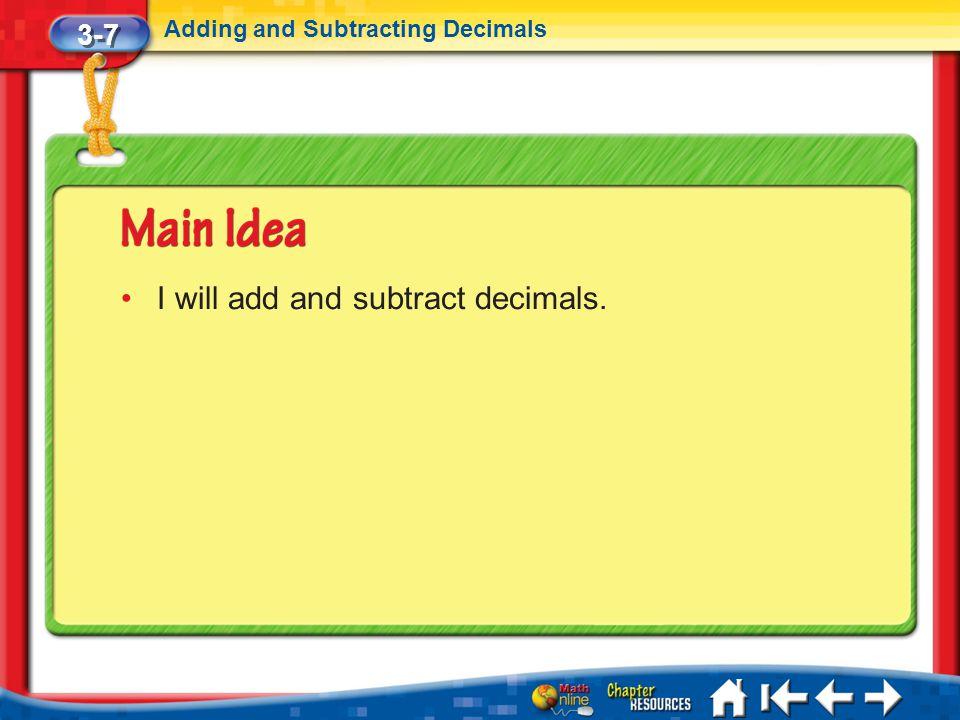 3-7 Adding and Subtracting Decimals Lesson 7 MI/Vocab I will add and subtract decimals.