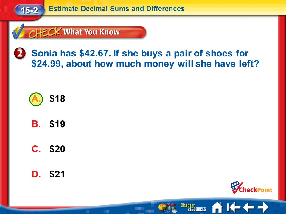Lesson 2 CYP2 15-2 Estimate Decimal Sums and Differences Sonia has $42.67.