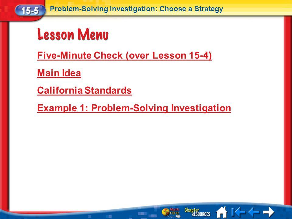 Lesson 5 Menu Five-Minute Check (over Lesson 15-4) Main Idea California Standards Example 1: Problem-Solving Investigation 15-5 Problem-Solving Invest