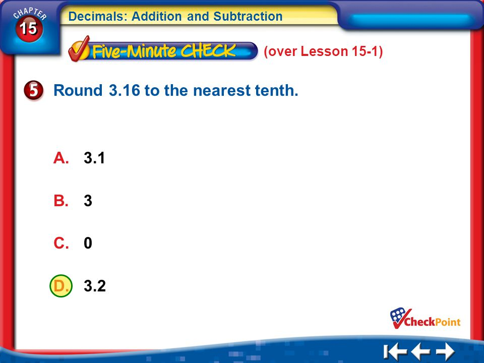 15 Decimals: Addition and Subtraction 5Min 2-5 Round 3.16 to the nearest tenth.