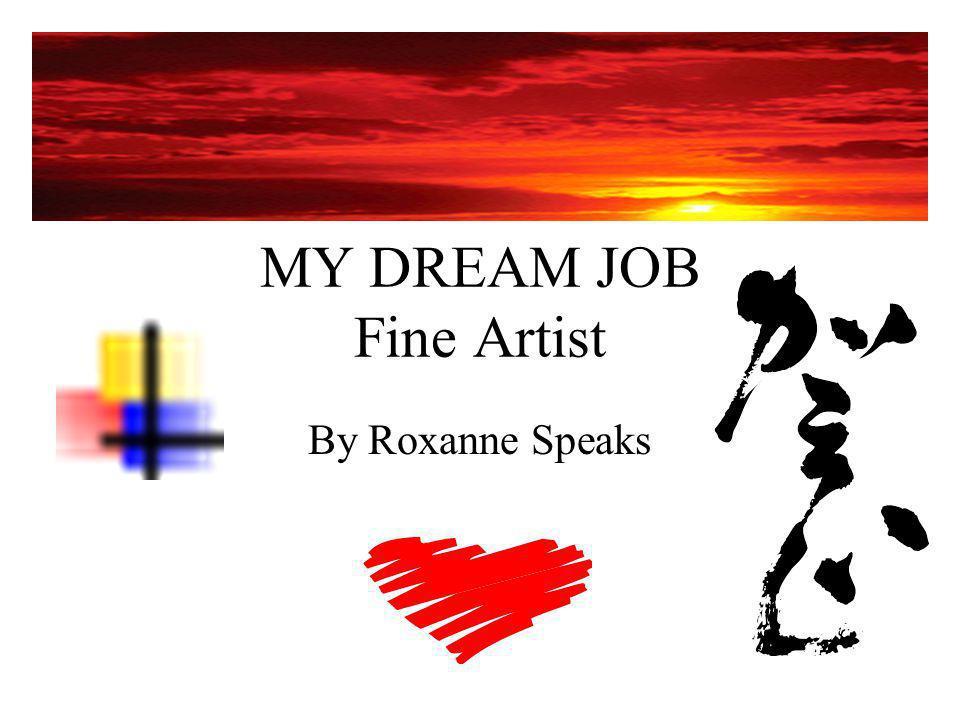 MY DREAM JOB Fine Artist By Roxanne Speaks