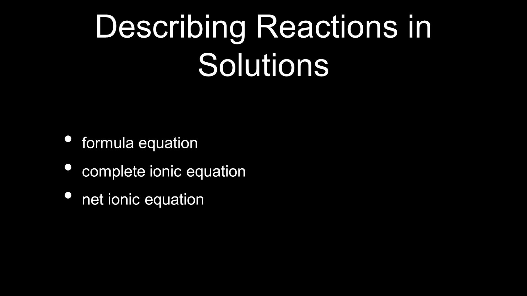 Describing Reactions in Solutions formula equation complete ionic equation net ionic equation