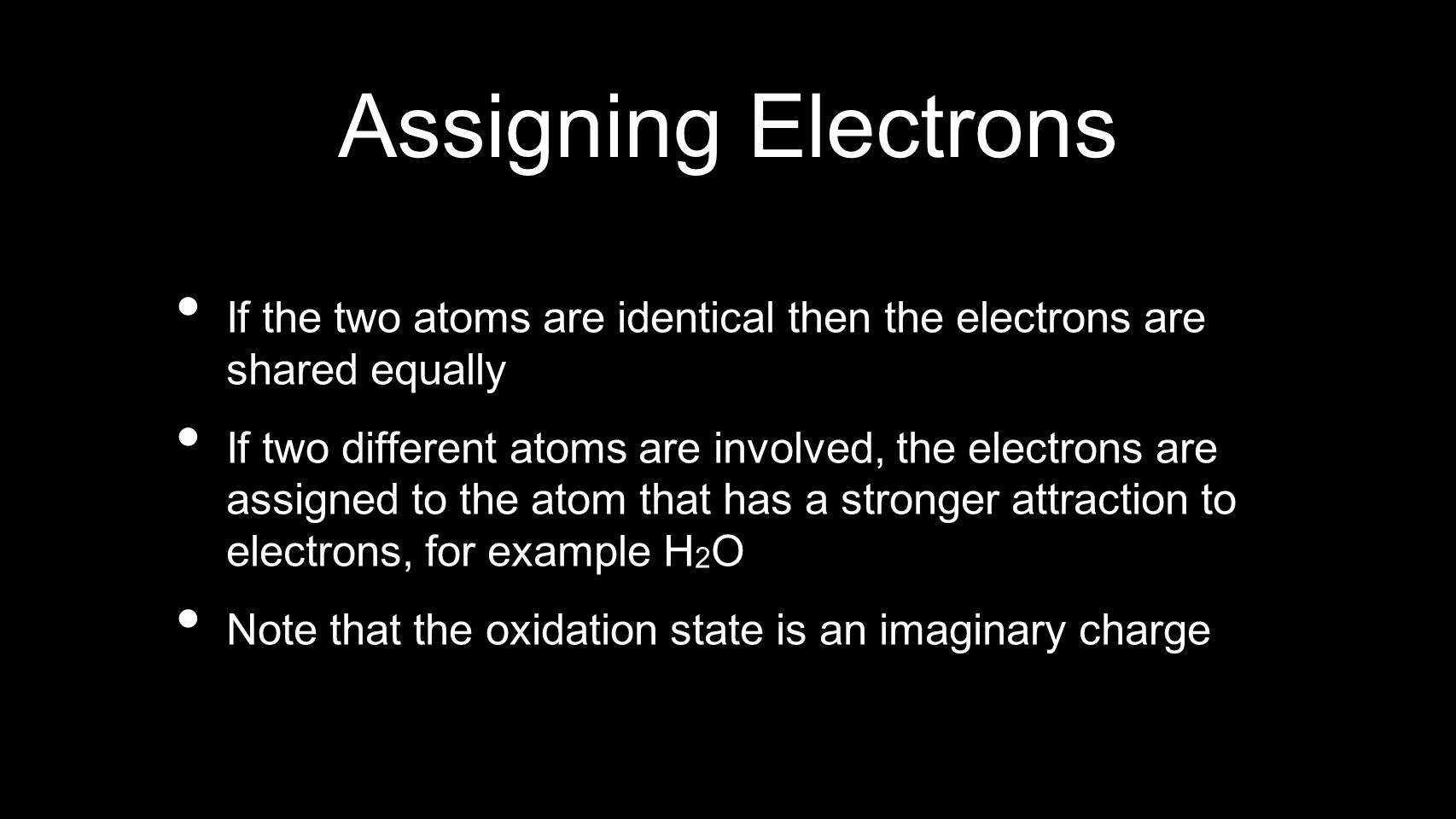 Assigning Electrons If the two atoms are identical then the electrons are shared equally If two different atoms are involved, the electrons are assign