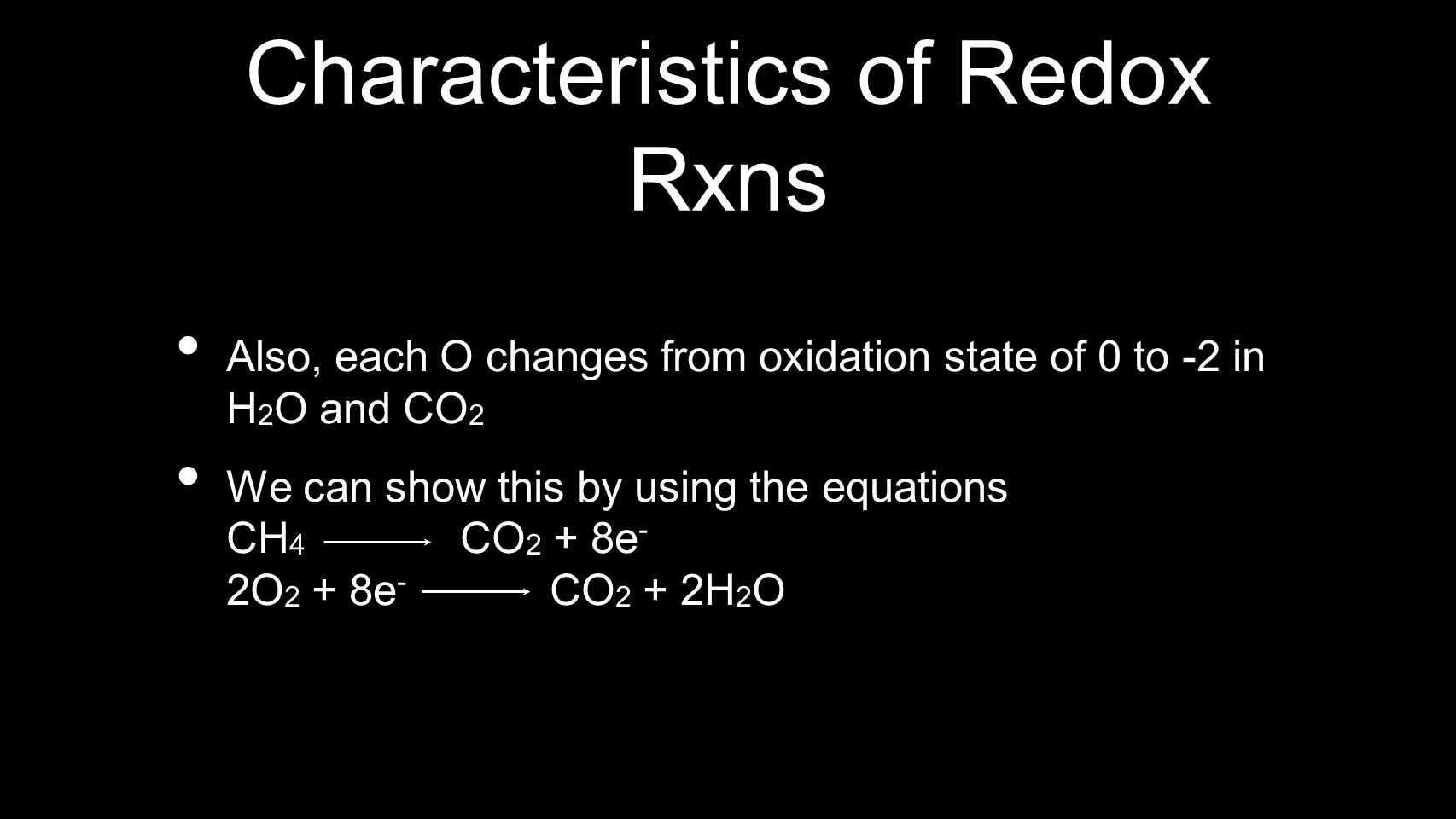 Characteristics of Redox Rxns Also, each O changes from oxidation state of 0 to -2 in H 2 O and CO 2 We can show this by using the equations CH 4 CO 2