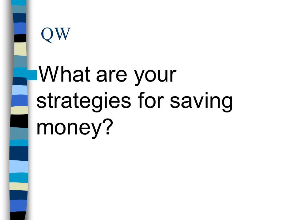 QW What are your strategies for saving money?