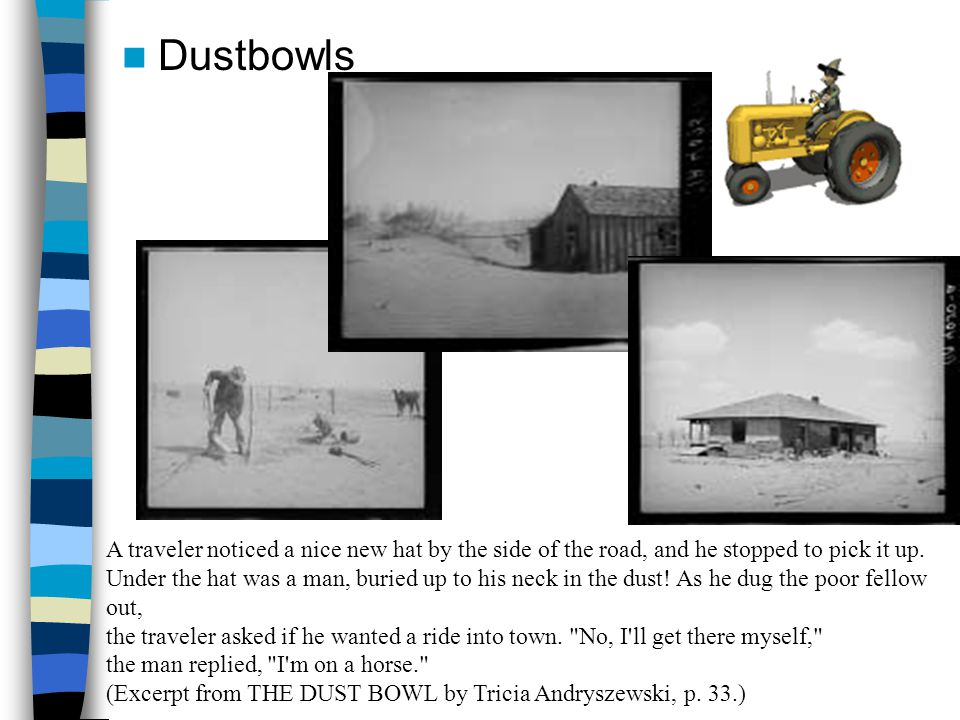 Dustbowls A traveler noticed a nice new hat by the side of the road, and he stopped to pick it up.