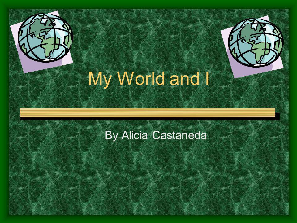 My World and I By Alicia Castaneda