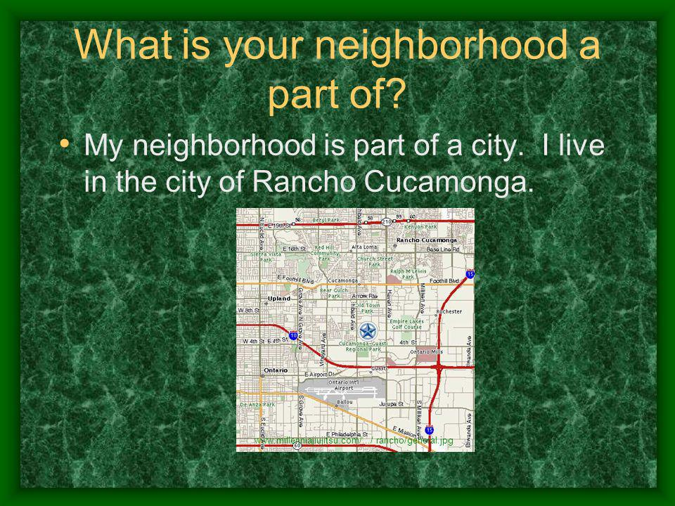 What is your neighborhood a part of. My neighborhood is part of a city.