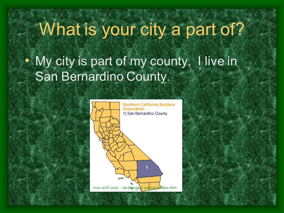 What is your county a part of.My county is part of my state.