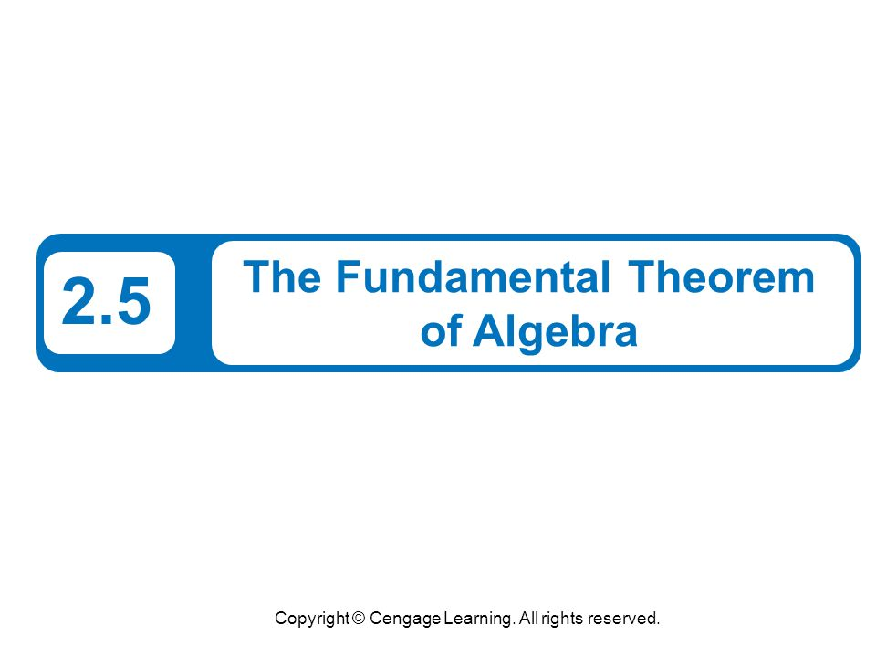 Copyright © Cengage Learning. All rights reserved. 2.5 The Fundamental Theorem of Algebra
