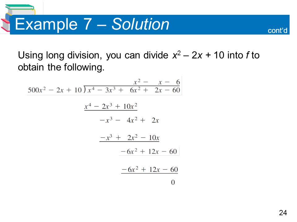 24 Example 7 – Solution Using long division, you can divide x 2 – 2x + 10 into f to obtain the following. cont'd