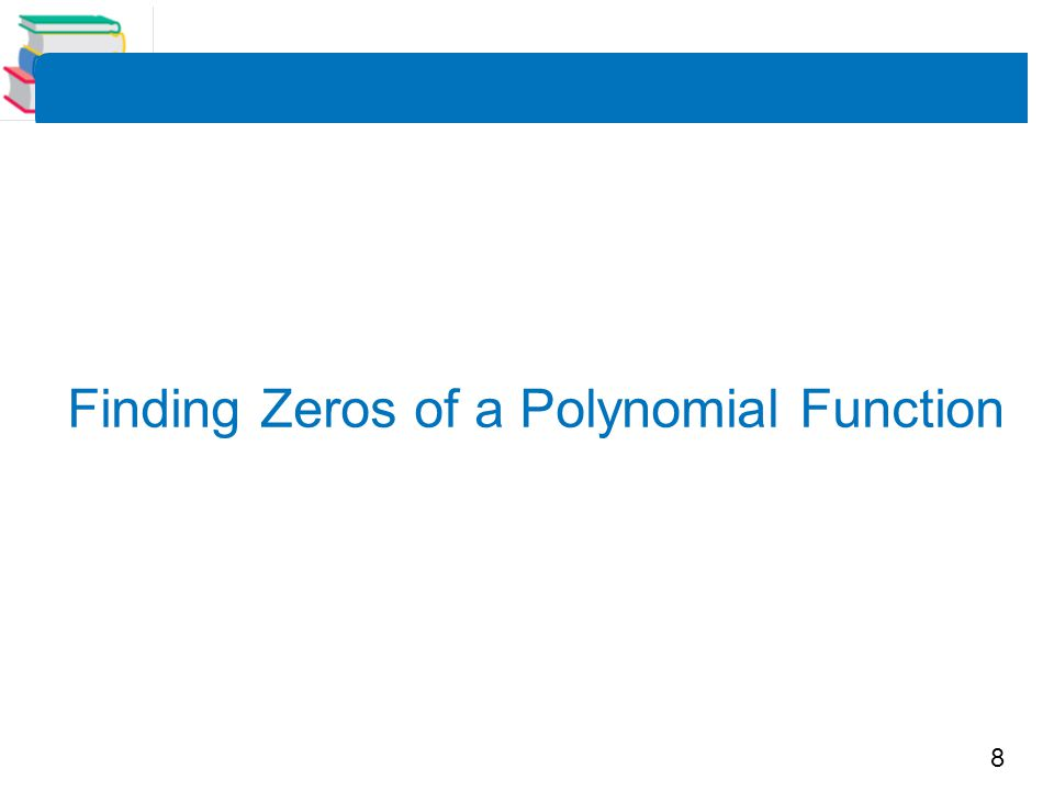 8 Finding Zeros of a Polynomial Function