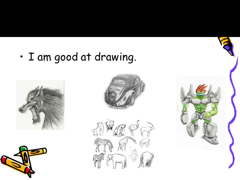 I am good at drawing. B.