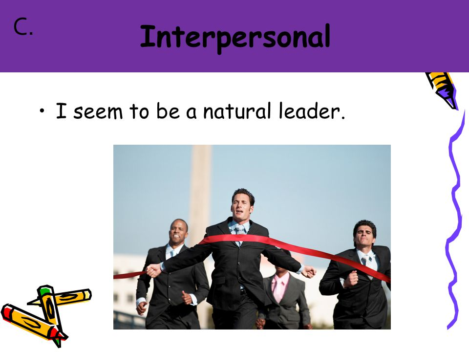 I seem to be a natural leader. C.