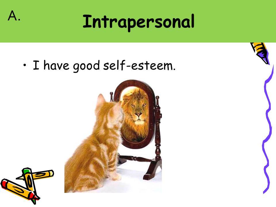 I have good self-esteem. A.