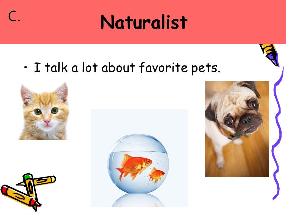 I talk a lot about favorite pets. C.