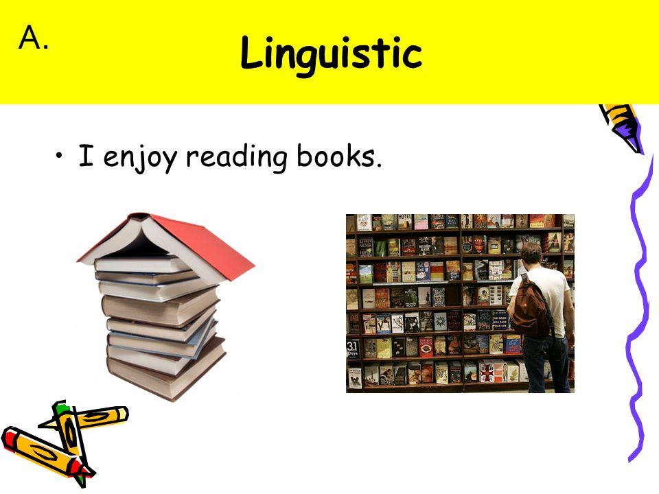 I enjoy reading books. A.
