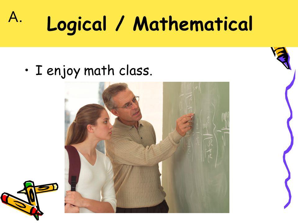 I enjoy math class. A.