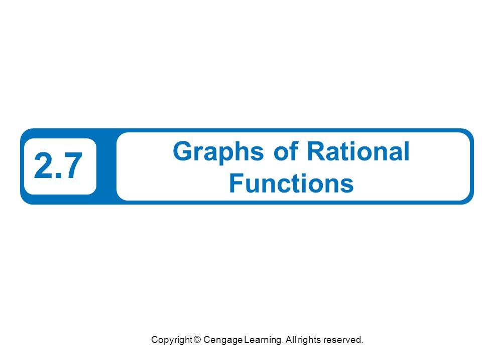 2 What You Should Learn Analyze and sketch graphs of rational functions.