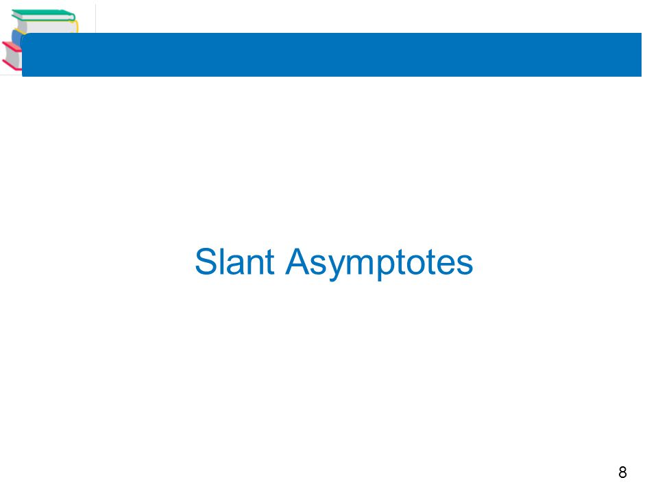 8 Slant Asymptotes