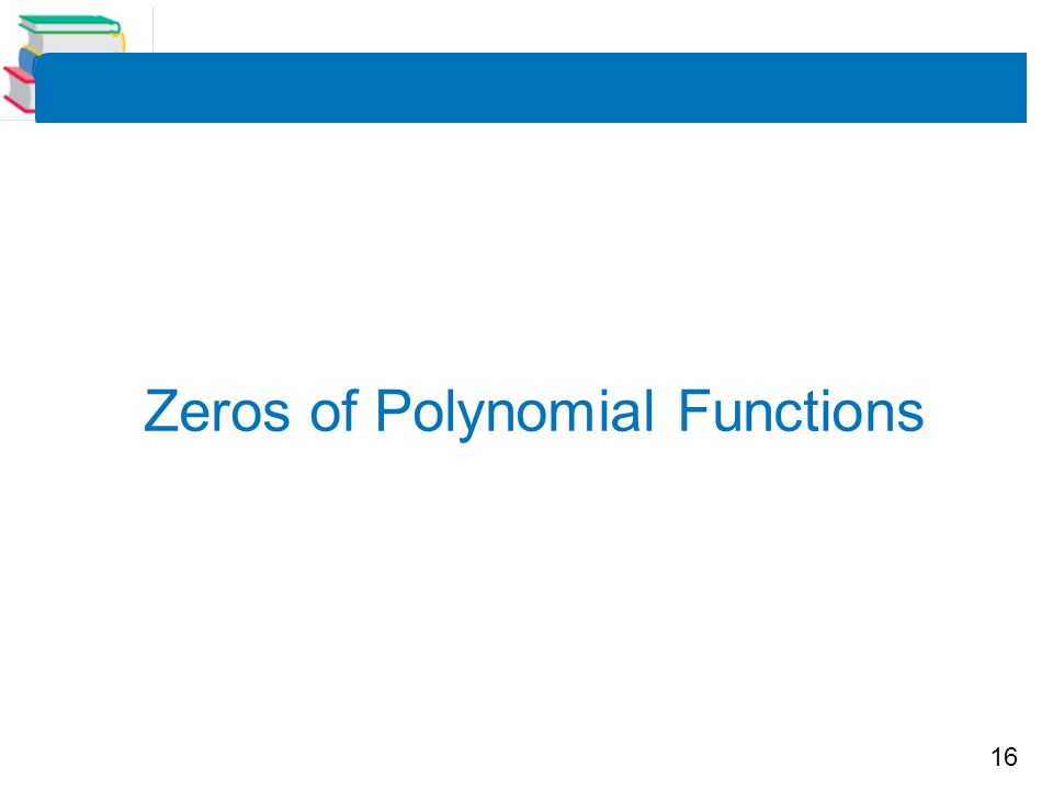 16 Zeros of Polynomial Functions