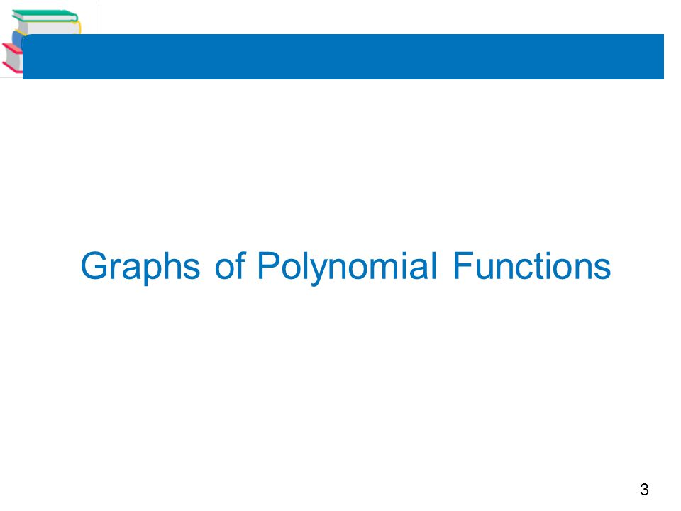 3 Graphs of Polynomial Functions